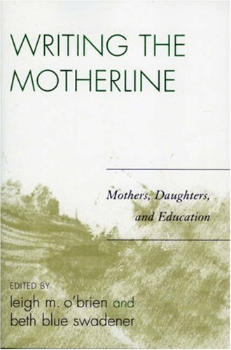 Writing the Motherline: Mothers, Daughters, and Education 9780761835073