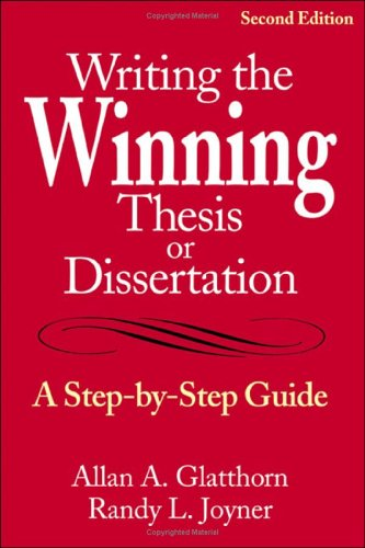 Writing the Winning Thesis or Dissertation: A Step-By-Step Guide 9780761939610