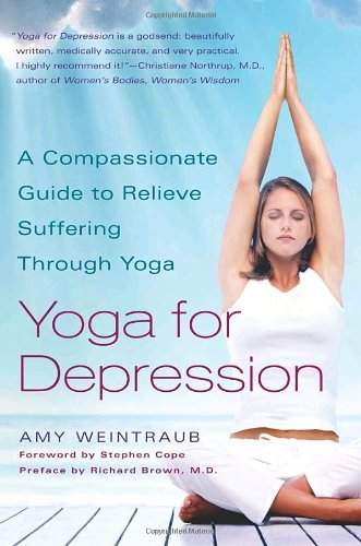 Yoga for Depression: A Compassionate Guide to Relieve Suffering Through Yoga 9780767914505