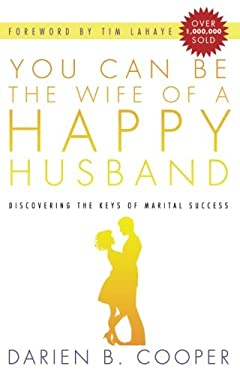 You Can Be the Wife of a Happy Husband: Discovering the Keys to Marital Success
