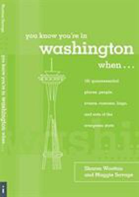 You Know You're in Washington When...: 101 Quintessential Places, People, Events, Customs, Lingo, and Eats of the Evergreen State 9780762743018