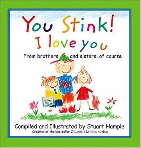 You Stink! I Love You: From Brothers and Sisters, of Course 9780761126379