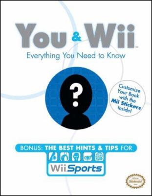 You and Wii: Everything You Need to Know 9780761555759