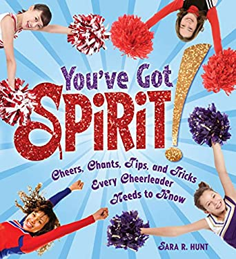 You've Got Spirit!: Cheers, Chants, Tips, and Tricks Every Cheerleader Needs to Know 9780761386346