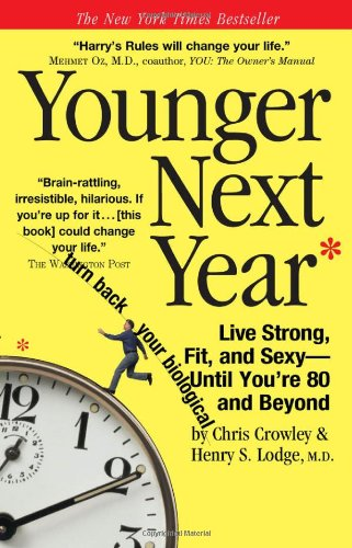 Younger Next Year: Live Strong, Fit, and Sexy - Until You're 80 and Beyond 9780761147732