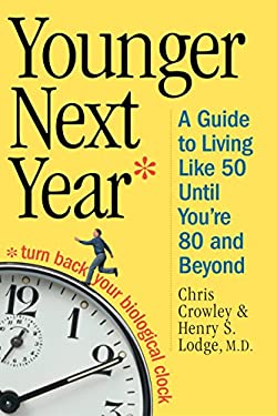 Younger Next Year: A Guide to Living Like 50 Until You're 80 and Beyond 9780761134237