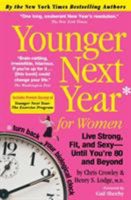 Younger Next Year for Women: Live Strong, Fit, and Sexy - Until You're 80 and Beyond 9780761147749