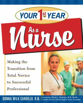 Your 1st Year as a Nurse: Making the Transition from Total Novice to Successful Professional