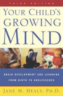 Your Child's Growing Mind: Brain Development and Learning from Birth to Adolescence 9780767916158