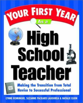 Your First Year as a High School Teacher: Making the Transition from Total Novice to Successful Professional 9780761529699