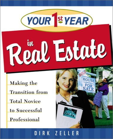 Your First Year in Real Estate: Making the Transition from Total Novice to Successful Professional 9780761534129