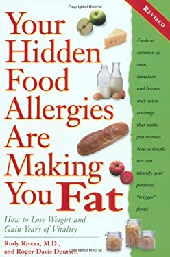 Your Hidden Food Allergies Are Making You Fat, Revised: How to Lose Weight and Gain Years of Vitality 9780761537601