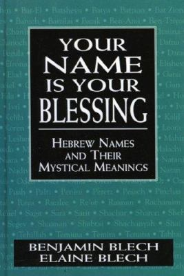 Your Name Is Your Blessing: Hebrew Names and Their Mystical Meanings 9780765760531