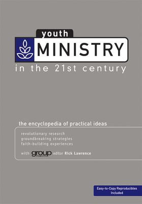 Youth Ministry in the 21st Century: The Encyclopedia of Practical Ideas 9780764430763
