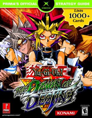 Yu-GI-Oh! the Dawn of Destiny: Prima's Official Strategy Guide 9780761545354