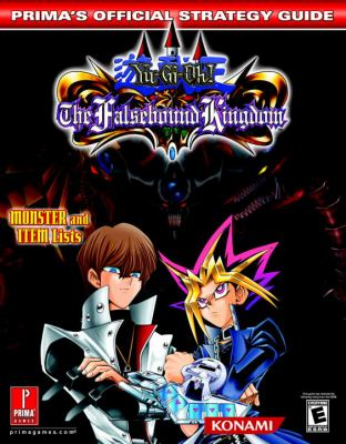 Yu-GI-Oh! the Falsebound Kingdom: Prima's Official Strategy Guide 9780761544173