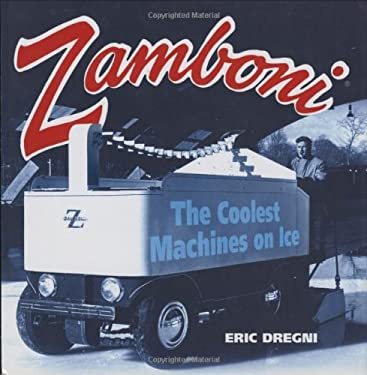Zamboni: The Coolest Machines on Ice 9780760324394