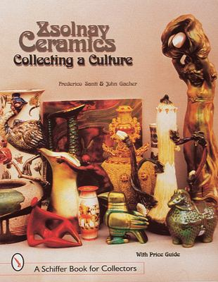 Zsolnay Ceramics: Collecting a Culture 9780764305344