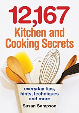 12,167 Kitchen and Cooking Secrets: Everyday Tips, Hints, Techniques and More 9780778802228