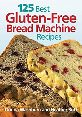 125 Best Gluten-Free Bread Machine Recipes 9780778802389