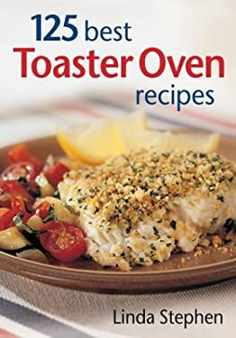 125 Best Toaster Oven Recipes 9780778800866