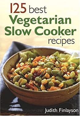 125 Best Vegetarian Slow Cooker Recipes 9780778801047