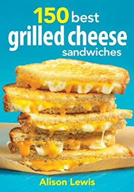 150 Best Grilled Cheese Sandwiches 9780778804123