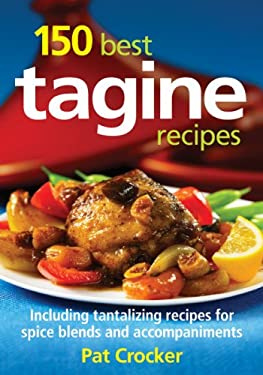 150 Best Tagine Recipes: Including Tantalizing Recipes for Spice Blends and Accompaniments 9780778802792
