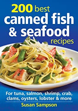 200 Best Canned Fish and Seafood Recipes: For Salmon, Tuna, Shrimp, Crab, Lobster, Oysters and More 9780778804154