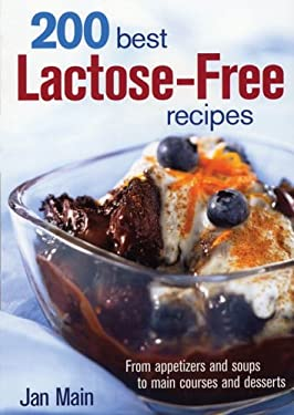 200 Best Lactose-Free Recipes: From Appetizers and Soups to Main Courses and Desserts 9780778801351