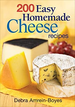 200 Easy Homemade Cheese Recipes 9780778802181