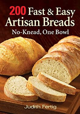 200 Fast and Easy Artisan Breads: No-Knead, One Bowl 9780778802112