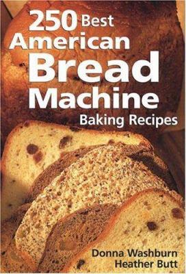 250 Best American Bread Machine Baking Recipes 9780778800996