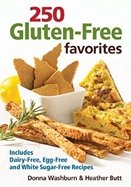 250 Gluten-Free Favorites: Includes Dairy-Free, Egg-Free and White Sugar-Free Recipes 9780778802259