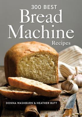 300 Best Bread Machine Recipes 9780778802440