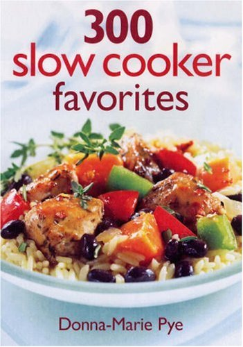 300 Slow Cooker Favorites 9780778801672