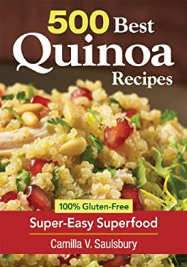 500 Best Quinoa Recipes: 100% Gluten-Free Super-Easy Superfood 9780778804147