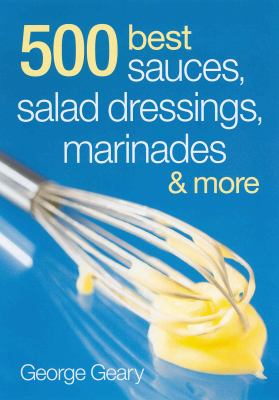 500 Best Sauces, Salad Dressings, Marinades & More 9780778802273