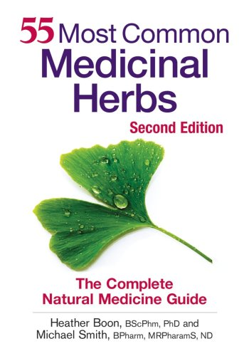55 Most Common Medicinal Herbs: The Complete Natural Medicine Guide 9780778802150
