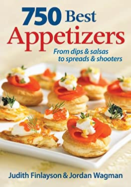 750 Best Appetizers: From Dips & Salsas to Spreads & Shooters 9780778802723