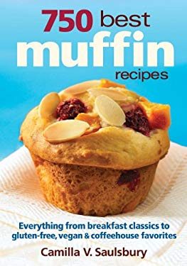 750 Best Muffin Recipes: Everything from Breakfast Classics to Gluten-Free, Vegan & Coffeehouse Favorites 9780778802495
