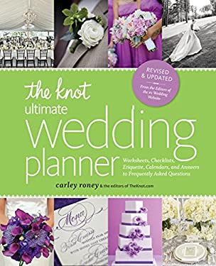 The Knot Ultimate Wedding Planner [Revised Edition]: Worksheets, Checklists, Etiquette, Calendars, and Answers to Frequently Asked Questions 9780770433772