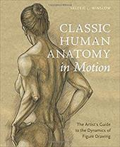 Classic Human Anatomy in Motion: The Artist's Guide to the Dynamics of Figure Drawing 23671659