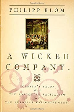 A Wicked Company: The Forgotten Radicalism of the European Enlightenment 9780771016356