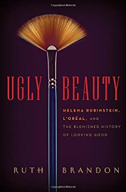 Ugly Beauty: Helena Rubinstein, L'Oreal and the Blemished History of Looking Good 9780771017308