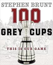 100 Grey Cups: This Is Our Game 21221234