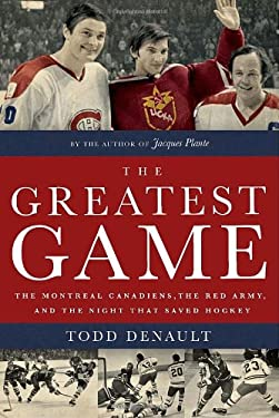 The Greatest Game: The Montreal Canadiens, the Red Army, and the Night That Saved Hockey 9780771026348