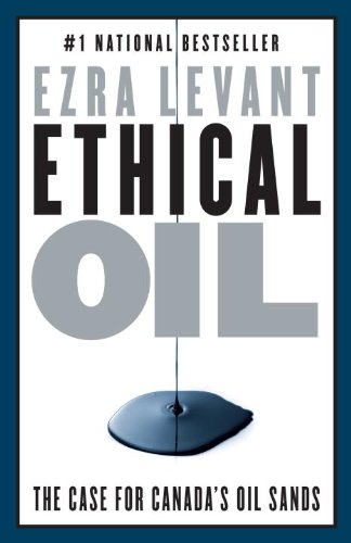 Ethical Oil: The Case for Canada's Oil Sands 9780771046438