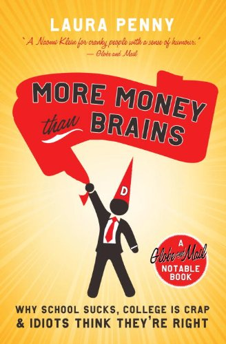 More Money Than Brains: Why School Sucks, College Is Crap, & Idiots Think They're Right 9780771070495