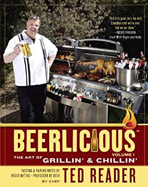 Beerlicious: The Art of Grillin' & Chillin' 9780771073670